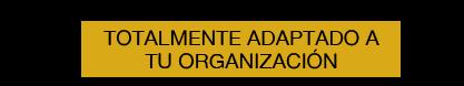 Totalmente adaptado a tu organización